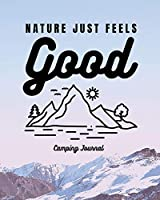 Nature Just Feels Good: Camping Journal - Family Camping Keepsake Diary - Great Camp Spot Checklist - Shopping List - Meal Planner - Memories With The Kids - Summer Time Fun - Fishing and Hiking Notes - RV Travel Planner