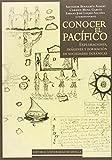 Conocer El Pacífico. Exploraciones, Imágenes Y Formación De Sociedades Oceánicas: 289 (Serie: Historia y Geografía)