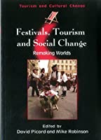 Festivals, Tourism And Social Change: Remaking Worlds (Tourism and Cultural Change)