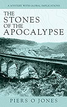 The Stones of the Apocalypse: A mystery with global implications by [Piers O Jones]