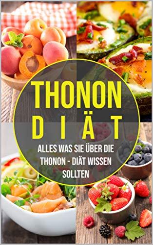 Die Thonon Diät - alles was Sie über die Thonon Diät wissen sollten: Wie Sie 10 Kilo in 14 Tagen abnehmen können