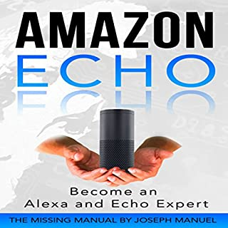 Amazon Echo     Become an Alexa and Echo Expert              By:                                                                                                                                 Joseph Manuel                               Narrated by:                                                                                                                                 Kevin Theis                      Length: 1 hr and 5 mins     12 ratings     Overall 4.5