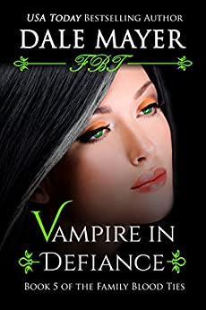Vampire In Defiance (Family Blood Ties Book 5) by [Dale Mayer]