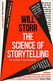 The Science of Storytelling: Why Stories Make Us Human, and How to Tell Them Better by [Will Storr]