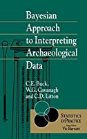 Bayesian Approach to Interpreting Archaeological Data (Statistics in Practice) by Caitlin E. Buck William G. Cavanagh Cliff Litton(1996-08-06)