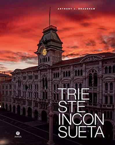 Trieste inconsueta. Ediz. italiana e inglese