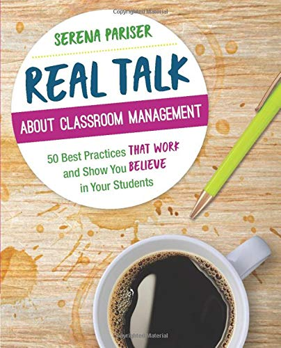 Compare Textbook Prices for Real Talk About Classroom Management: 50 Best Practices That Work and Show You Believe in Your Students Corwin Teaching Essentials 1 Edition ISBN 9781544317755 by Pariser, Serena