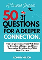 A Couples Journal: The 50 Questions That Will Help to Develop a Deeper and More Connected Relationship With Your Partner