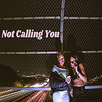 Not Calling You (feat. Amorra)