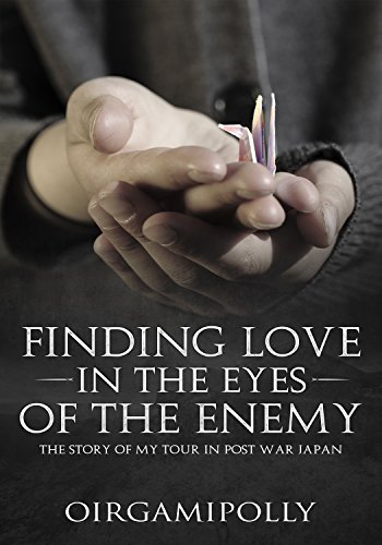 Finding Love in the Eyes of the Enemy: The story of my tour in post war Japan (English Edition)