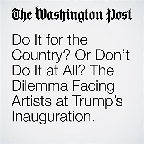 Do It for the Country? Or Don't Do It at All? The Dilemma Facing Artists at Trump's Inauguration. audiobook cover art