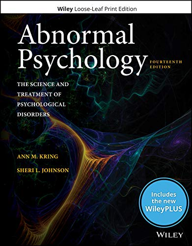 Compare Textbook Prices for Abnormal Psychology: The Science and Treatment of Psychological Disorders, 14e WileyPLUS Card with Loose-Leaf Set 14 Edition ISBN 9781119495123 by Kring, Ann M.,Johnson, Sheri L.