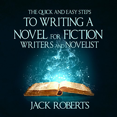 The Quick and Easy Steps to Writing a Novel for Fiction Writers and Novelists cover art