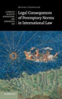 Legal Consequences of Peremptory Norms in International Law (Cambridge Studies in International and Comparative Law, Series Number 132)