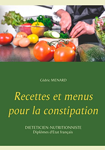 Recettes et menus pour la constipation (Savoir quoi manger, tout simplement...)
