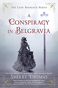 A Conspiracy in Belgravia (The Lady Sherlock Series Book 2) by [Sherry Thomas]