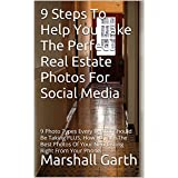 9 Steps To Help You Take The Perfect Real Estate Photos For Social Media: 9 Photo Types Every Realtor Should Be Taking PLUS, How To Take The Best Photos ... Right From Your Phone. (English Edition)