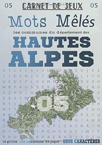 Carnet de Jeux: Mots Mêlés Les Communes des Hautes-Alpes: Grilles de Mots Cachés pour adultes: Communes du Département des Hautes-Alpes (GROS CARACTERES) (Mots Mêlés Départements français, Band 5)