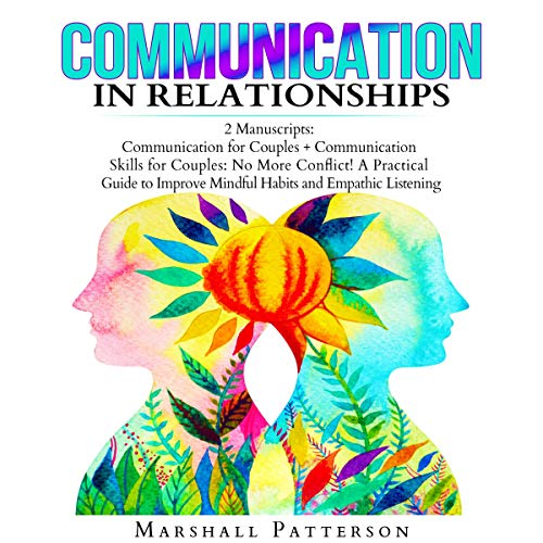 Communication in Relationships: 2 Manuscripts: Communication for Couples + Communication Skills for Couples: No More Conflict! A Practical Guide to Improve Mindful Habits and Empathic Listening audiobook cover art