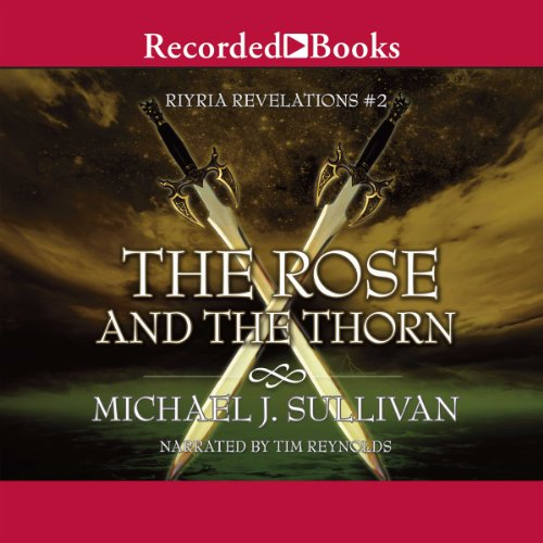 The Rose and the Thorn     The Riyria Chronicles, Book 2              By:                                                                                                                                 Michael J. Sullivan                               Narrated by:                                                                                                                                 Tim Gerard Reynolds                      Length: 11 hrs and 58 mins     37 ratings     Overall 4.7