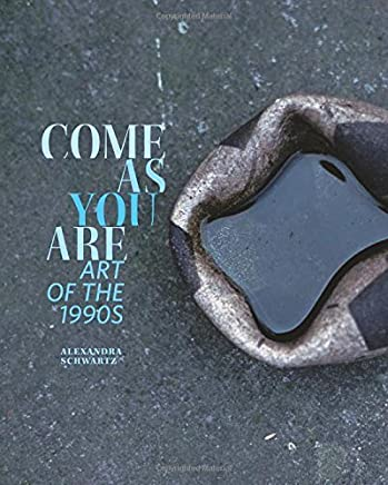 Come as You Are: Art of the 1990s by Alexandra Schwartz(2015-01-02)