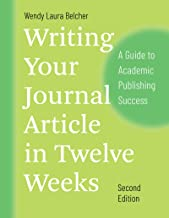 Writing Your Journal Article in Twelve Weeks, Second Edition: A Guide to Academic Publishing Success (Chicago Guides to Wr...