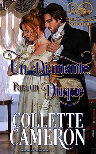 Un Diamante para un Duque (SERIE CANALLAS SEDUCTORES 1) de Collette Cameron