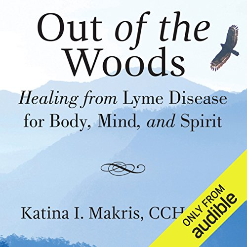 Out of the Woods     Healing from Lyme Disease for Body, Mind, and Spirit              By:                                                                                                                                 Katina Makris,                                                                                        Richard Horowitz                               Narrated by:                                                                                                                                 Gayle Hendrix                      Length: 12 hrs and 44 mins     Not rated yet     Overall 0.0