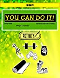 You Can Do It!: 90 Days Exercise & Diet Journal