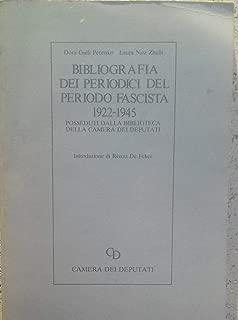 Bibliografia dei periodici del periodo fascista 1922-1945 posseduti dalla Biblioteca della Camera dei Deputati. Introduzione di Renzo Di Felice.