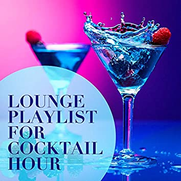 Lounge Playlist for Cocktail Hour