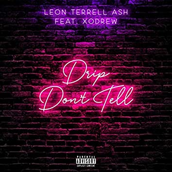 Drip Don't Tell (feat. Xodrew)