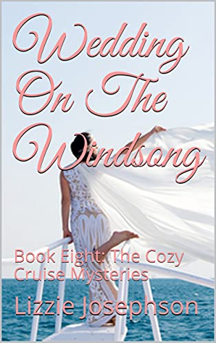 Wedding On The Windsong: Book Eight: The Cozy Cruise Mysteries by [Lizzie Josephson]