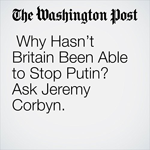 Why Hasn't Britain Been Able to Stop Putin? Ask Jeremy Corbyn. copertina