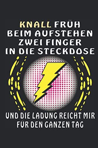 Knall früh beim aufstehen zwei Finger in die Steckdose: Liniertes Notizbuch-Tagebuch bzw. Übungsbuch mit 120 Seiten