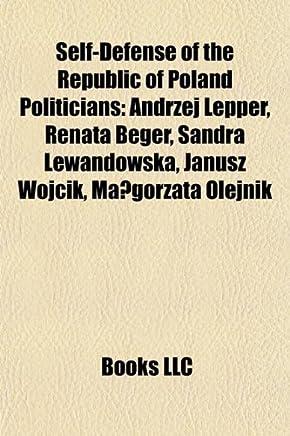 Self-Defense of the Republic of Poland Politicians: Andrzej Lepper, Renata Beger, Sandra Lewandowska, Janusz Wojcik, Ma Gorzata Olejnik