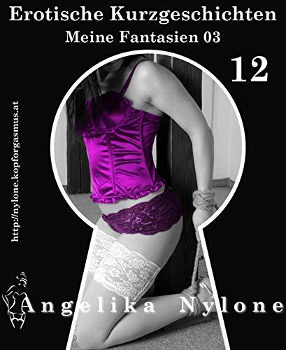 Erotische Kurzgeschichten 12 - Meine Fantasien 03