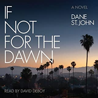 If Not for the Dawn                   By:                                                                                                                                 Dane St. John                               Narrated by:                                                                                                                                 David DeBoy                      Length: 15 hrs and 27 mins     119 ratings     Overall 3.3