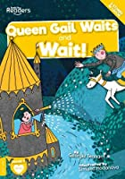 Queen Gail Waits and Wait! (BookLife Readers)