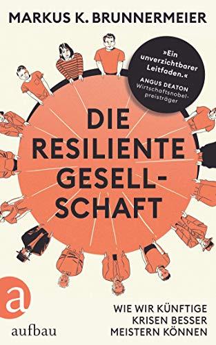 Die resiliente Gesellschaft: Wie wir künftige Krisen besser meistern können