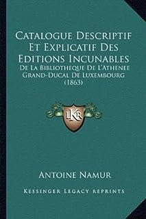 Catalogue Descriptif Et Explicatif Des Editions Incunables: de La Bibliotheque de L'Athenee Grand-Ducal de Luxembourg (1863)