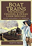 Boat Trains - The English Channel and Ocean Liner Specials: History, Development and Operation (English Edition)