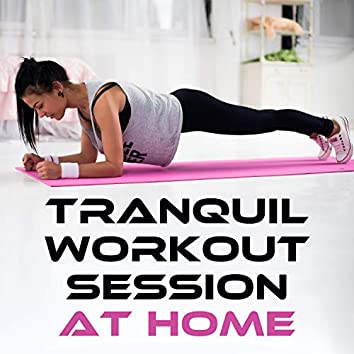 Tranquil Workout Session at Home – Chill Background Music for Calm Yoga Practice, Minimalistic Sounds for Rhytmic Pilates Exercises, Beats for Gymnastics, Warm-Up, Stretching