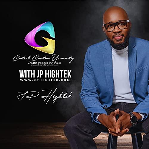 Content Creators University with JP Hightek Podcast By JP Hightek cover art