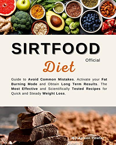 Sirtfood Diet Official: Guide To Avoid Common Mistakes. Activate Your Fat Burning Mode And Obtain Long Term Results. The Most Effective, Scientifically Tested Recipes For Quick And Steady Weight Loss