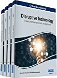 Disruptive Technology: Concepts, Methodologies, Tools, and Applications