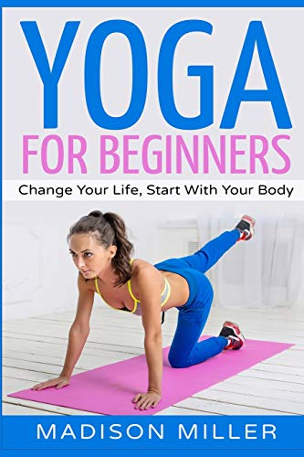 Yoga for Beginners: Change your Life, Start with your Body