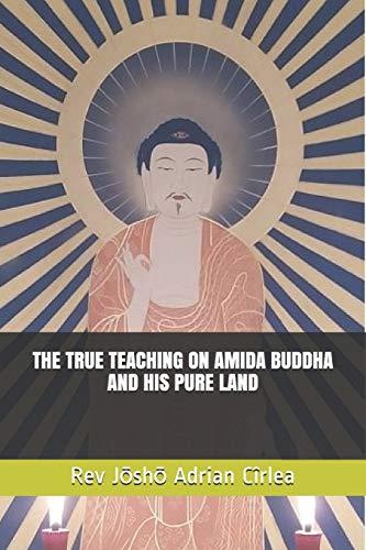 THE TRUE TEACHING ON AMIDA BUDDHA AND HIS PURE LAND