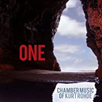 One: Chamber Music of Kurt Rohde