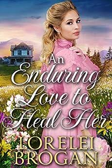 An Enduring Love to Heal Her: A Historical Western Romance Book by [Lorelei Brogan]